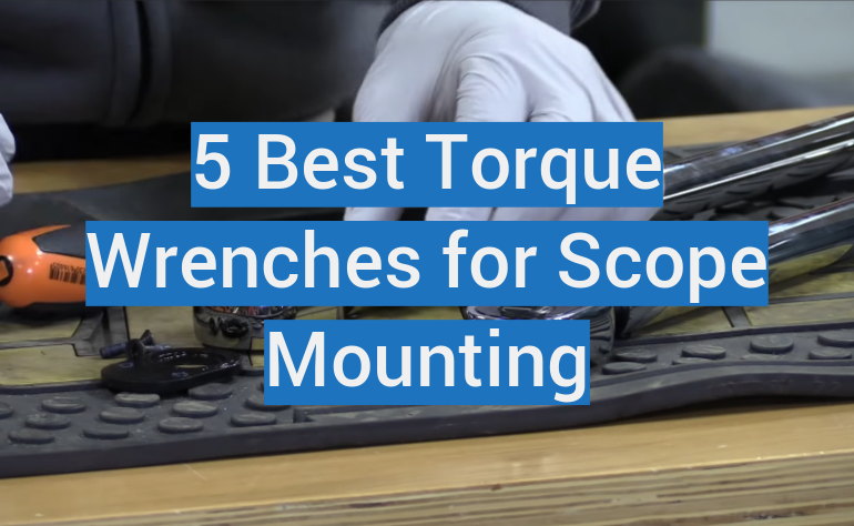 5 Best Torque Wrenches for Scope Mounting