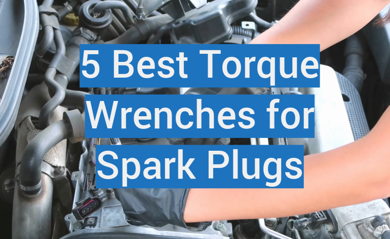 5 Best Torque Wrenches for Spark Plugs