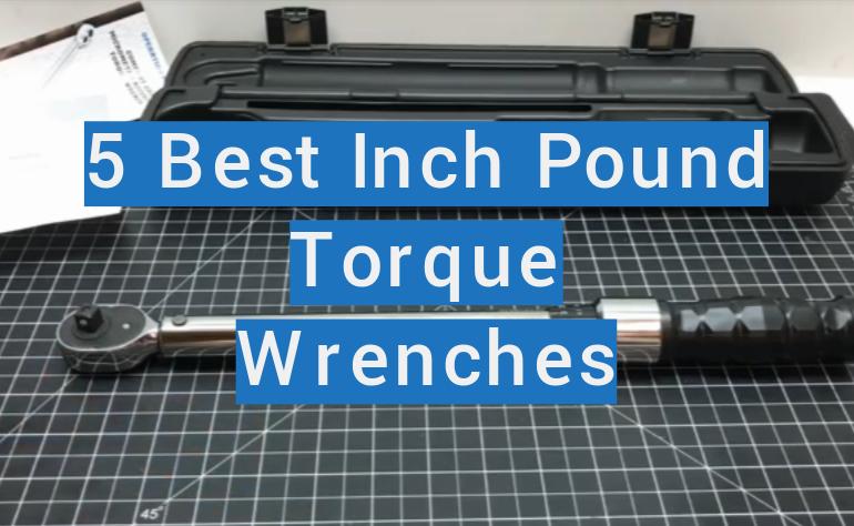 5 Best Inch Pound Torque Wrenches