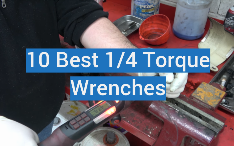 10 Best 1/4 Torque Wrenches